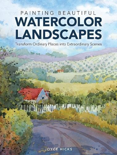 Painting Beautiful Watercolor Landscapes: Transform Ordinary Places Into  Extraordinary Scenes: Joyce Hicks: 0035313657597: Amazon.com: Books