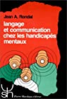 Langage et communication chez les handicapés mentaux par Rondal