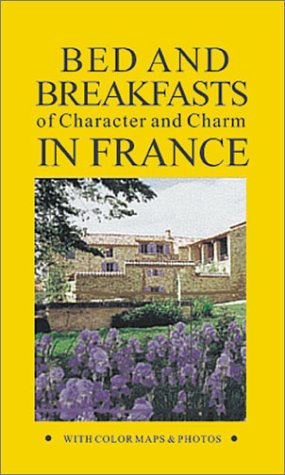 Bed and Breakfasts in France: Of Character and Charm (RIVAGES HOTELS OF CHARACTER & CHARM)...
