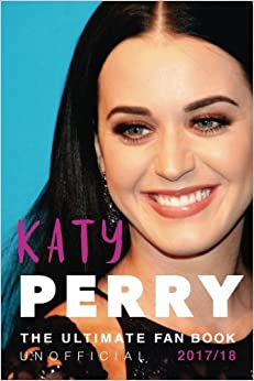 Katy Perry: The Ultimate Katy Perry Fan Book 2017: Katy Perry Facts, Quiz, Quotes PLUS Photos and Puzzle: Volume 1 (Katy Perry Books)
