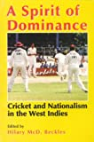 A Spirit of Dominance : Cricket and Nationalism in the West Indies : Essays in Honour of Viv Richards on the 21st Anniversary of His Test Debut, , 9768125373