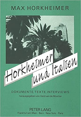 Horkheimer und Italien: Dokumente, Texte, Interviews (German Edition)