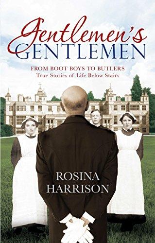 Gentlemen's Gentlemen: From Boot Boys to Butlers, True Stories of Life Below Stairs (English Edition)