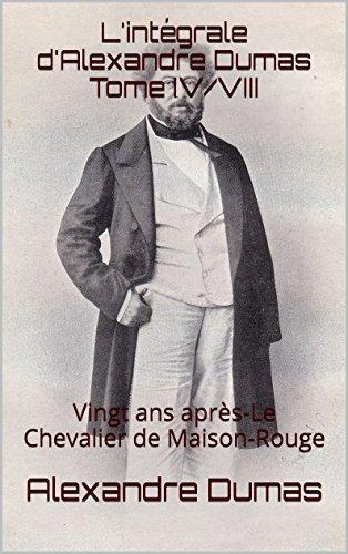 L'intégrale d'Alexandre Dumas  Tome IV/VIII: Vingt ans après-Le Chevalier de Maison-Rouge (French Edition)