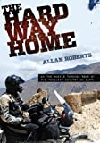 The Hard Way Home: On two wheels through some of the toughest country on Earth