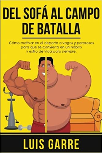 Del SOFA al CAMPO de BATALLA: Cómo motivar en el deporte a vagos y perezosas para que se convierta en un hábito y estilo de vida para siempre: Amazon.es: ...