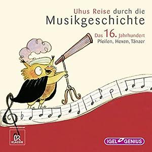 Uhus Reise durch die Musikgeschichte - Das 16. Jahrhundert Hörspiel