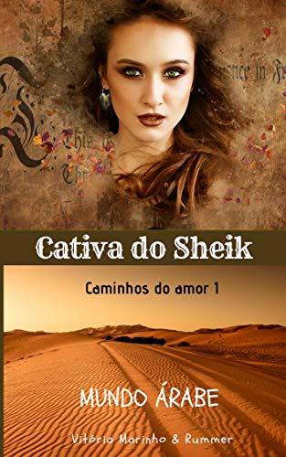 Cativa do Sheik - Livro 1: Mundo Árabe (Caminhos do Amor)