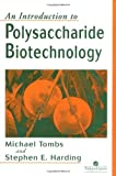 An Introduction to Polysaccharide Biotechnology, Michael Tombs and Stephen E. Harding, 074840516X