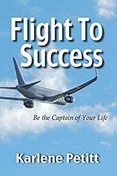 Flight To Success: Be the Captain of Your Life by [Petitt, Karlene]