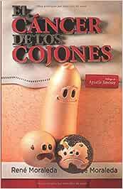 EL CÁNCER DE LOS COJONES: Lo que nadie te contó del seminoma testicular, desde el humor: Amazon.es: Moraleda, Rene: Libros