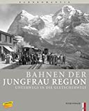 Bahnen der Jungfrau Region: Unterwegs in die Gletscherwelt