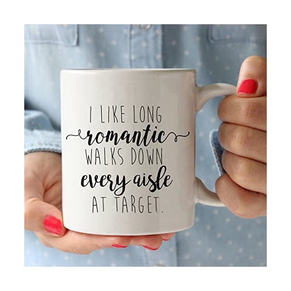 I Like Long Romantic Walks At Target Funny Coffee Mug 11oz Unique Christmas Gift Idea For Her Mom Wife Girlfriend Sister Grandmother Aunt Perfect