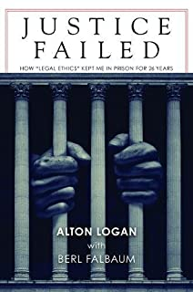 "Book Cover: Justice Failed: How ""Legal Ethics"" Kept Me in Prison for 26 Years"