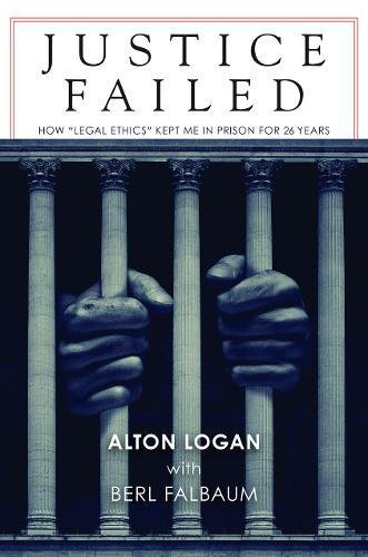 """Image of Justice Failed: How """"Legal Ethics"""" Kept Me in Prison for 26 Years"""