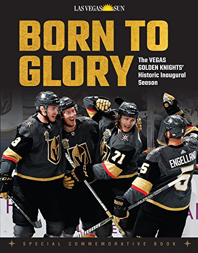 Born To Glory The Vegas Golden Knights Historic Inaugural Season