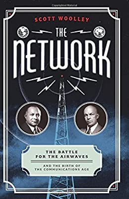 The Network: The Battle for the Airwaves and the Birth of the Communications Age by Scott Woolley (2016-04-26)