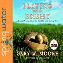 Playing With the Enemy: A Baseball Prodigy, a World at War, and a Field of Broken Dreams Audiobook by Gary Moore Narrated by Toby Moore