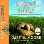 Playing With the Enemy: A Baseball Prodigy, a World at War, and a Field of Broken Dreams | Gary Moore