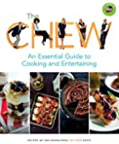 The Chew: An Essential Guide to Cooking and Entertaining: Recipes, Wit, and Wisdom from The Chew Hosts (ABC)