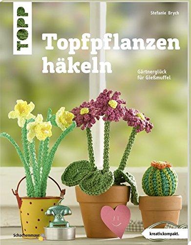 Topfpflanzen Häkeln Kreativkompakt Gärtnerglück Für Gießmuffel