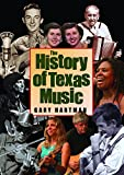 The History of Texas Music (John and Robin Dickson Series in Texas Music, sponsored by the Center for Texas Music History, Texas State University)