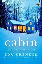 Cabin: Two Brothers, a Dream, and Five Acres in Maine by Lou Ureneck (2012-11-27)