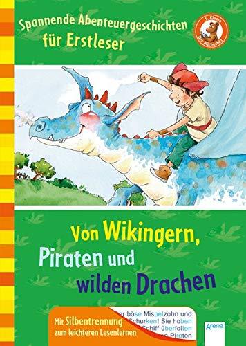 Spannende Abenteuergeschichten für Erstleser: Von Wikingern, Piraten und wilden Drachen: