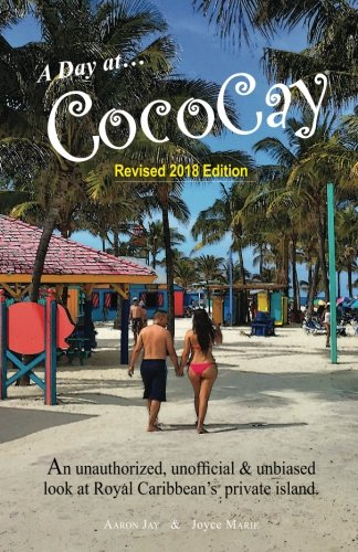 A Day on CocoCay: An Unauthorized, Unofficial & Unbiased Look at Royal Caribbean's Private Island (Travel Guides 2016)