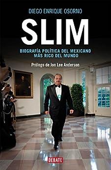 Slim: Biografía política del mexicano más rico del mundo (Spanish Edition) by [Osorno, Diego Enrique]