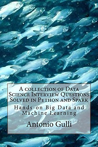 A collection of Data Science Interview Questions Solved in Python and  Spark: BigData and Machine Learning in Python and Spark (A Collection of