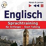 Englisch - Sprachtraining für Anfänger - Start Talking: 30 Alltagsthemen auf Niveau A1-A2 (Hören & Lernen) | Dorota Guzik