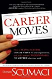 Career Moves: How to Plan for Success, Create Value for Your Organization, and Make Yourself Indispensable No Matter Where You Work