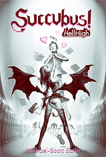 Michael-Scott Earle - Succubus!: Hell High