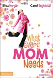 What Every Mom Needs, Elisa Morgan and Carol Kuykendall, 0310270499