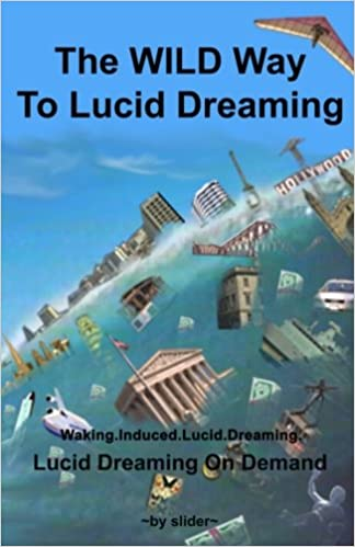 The WILD Way To Lucid Dreaming: Lucid Dreaming On Demand