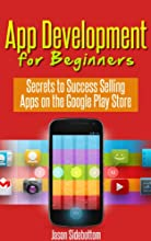 App Development For Beginners - Secrets to Success Selling Apps on the Google Play Store (English Edition)