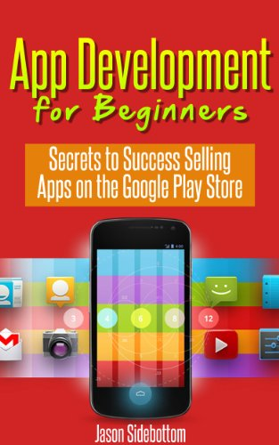 App Development For Beginners - Secrets to Success Selling Apps on the Google Play Store
