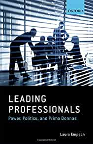 Leading professionals : : power- politics- and prima donnas