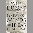 The Greatest Minds and Ideas of All Time Hörbuch von Will Durant Gesprochen von: John Little