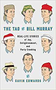 Amazon Com The Tao Of Bill Murray Real Life Stories Of Joy Enlightenment And Party Crashing 9780812998702 Edwards Gavin Sikoryak R Books
