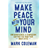 Make Peace with Your Mind: How Mindfulness and Compassion Can Free You from Your Inner Critic