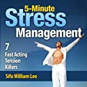 5-Minute Stress Management: 7 Fast Acting Tension Killers Audiobook by William Lee Narrated by James Powers