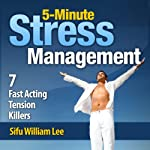 5-Minute Stress Management: 7 Fast Acting Tension Killers | William Lee