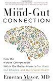 The Mind-Gut Connection: How the Hidden Conversation Within Our Bodies Impacts Our Mood, Our Choices, and Our Overall…