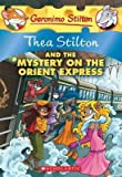 Thea Stilton and the Mystery on the Orient Express: A Geronimo Stilton Adventure