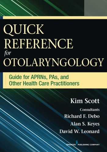 Quick Reference for Otolaryngology: Guide for APRNs, PAs, and Other Healthcare Practitioners - medicalbooks.filipinodoctors.org