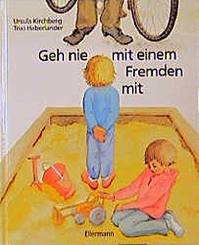 Geh nie mit einem Fremden mit: Bilderbuch Gebundenes Buch – 1. Februar 1985 Trixi Haberlander Ursula Kirchberg Heinrich Ellermann Verlag 3770762576