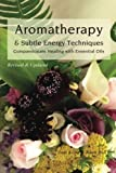 img - for Aromatherapy & Subtle Energy Techniques: Compassionate Healing with Essential Oils, Revised & Updated by Joni Keim (2015-02-11) book / textbook / text book