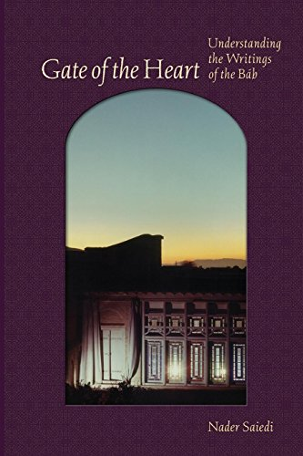 Gate of the Heart: Understanding the Writings of the Báb (Bahá'í Studies) Nader Saiedi